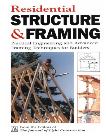 Residential Structures and Framing: Practical Engineering and Advanced Framing Techniques...