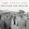 Two Americans: Truman, Eisenhower, and a Dangerous World (       UNABRIDGED) by William Lee Miller Narrated by Dick Hill