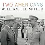 Two Americans: Truman, Eisenhower, and a Dangerous World | William Lee Miller