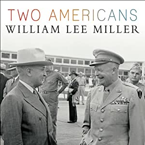 Two Americans: Truman, Eisenhower, and a Dangerous World | [William Lee Miller]