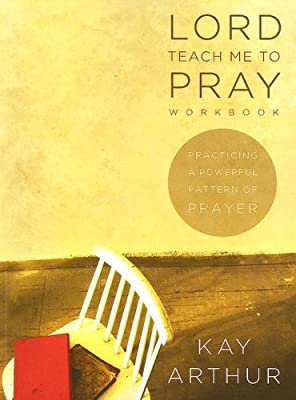 Lord Teach Me to Pray Member Book: Practicing a Powerful Pattern of Prayer