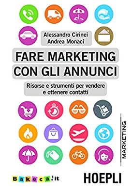 Fare marketing con gli annunci: Risorse e strumenti per vendere e ottenere contatti (Hoepli marketing)