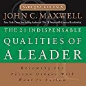 The 21 Indispensable Qualities of a Leader: Becoming the Person Others Will Want to Follow (       UNABRIDGED) by John C. Maxwell Narrated by Wayne Shepherd
