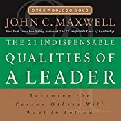 The 21 Indispensable Qualities of a Leader: Becoming the Person Others Will Want to Follow | [John C. Maxwell]