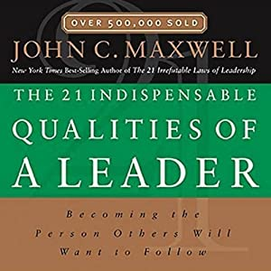 The 21 Indispensable Qualities of a Leader Audiobook