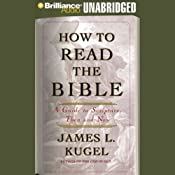 How to Read the Bible: A Guide to Scripture, Then and Now | [James L. Kugel]