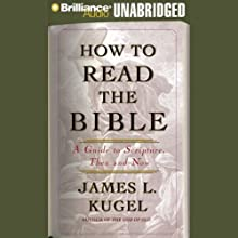 How to Read the Bible: A Guide to Scripture, Then and Now (       UNABRIDGED) by James L. Kugel Narrated by Mel Foster