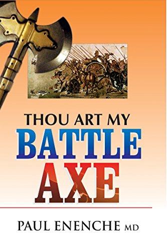 Thou Art My Battle Axe, by Paul Enenche MD