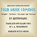 Four Greek Comedies: 'The Birds', 'The Frogs', 'The Clouds', and 'The Peace' Audiobook by  Aristophanes, C. A. Wheelwright (translator) Narrated by Flo Gibson