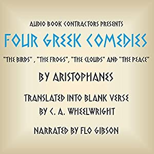 Four Greek Comedies: 'The Birds', 'The Frogs', 'The Clouds', and 'The Peace' | [ Aristophanes, C. A. Wheelwright (translator)]