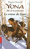 echange, troc Florence Reynaud - Yona fille de la préhistoire, Tome 4 : Le retour de Yona