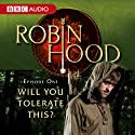 Robin Hood: Will You Tolerate This? (Episode 1) Radio/TV Program by BBC Audiobooks Narrated by Richard Armitage