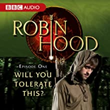 Robin Hood: Will You Tolerate This? (Episode 1)  by BBC Audiobooks Narrated by Richard Armitage