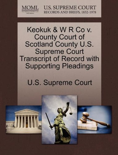 Keokuk & W R Co v. County Court of Scotland County U.S. Supreme Court Transcript of Record with Supporting Pleadings