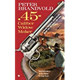 .45-Caliber Widow Maker ~ Peter Brandvold