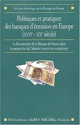 Politiques et Pratiques des banques d'emission en europe (XVIII-XXeme siecle) : Le Bicentenaire de la Banque de France dans la perspective de l'identité monétaire européenne par Collectif