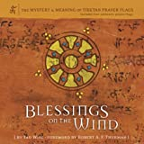Blessings on the Wind: The Mystery & Meaning of Tibetan Prayer Flags (0811834352) by Tad Wise