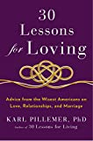 Karl Pillemer 30 Lessons for Loving: Advice from the Wisest Americans on Love, Relationships, and Marriage