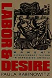 Paula Rabinowitz Labor & Desire: Women's Revolutionary Fiction in Depression America (Gender and American Culture)