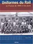 Uniformes du rail en France de 1840 �...