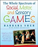 The Whole Spectrum of Social, Motor and Sensory Games: Using Every Child's Natural Love of Play to Enhance Key Skills and Promote Inclusion (1118345711) by Sher, Barbara