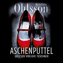 Aschenputtel Hörbuch von Kristina Ohlsson Gesprochen von: Uve Teschner