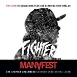 Fighter Five Keys to Conquering Fear and Reaching Your Dreams | Shannon Constantine Logan, Manafest