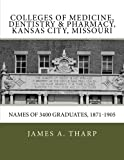 img - for Colleges of Medicine, Dentistry & Pharmacy Kansas City, Missouri Names of 3400 Graduates, 1871-1905 book / textbook / text book