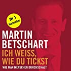 Ich weiss, wie du tickst: Wie man Menschen durchschaut (       ungekürzt) von Martin Betschart Gesprochen von: Peter Wachsmann