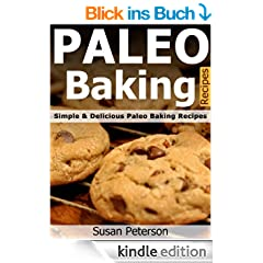 Paleo Baking Recipes - Simple and Delicious Paleo Baking Recipes (Paleo Baking, Paleo Baking Recipes, Paleo Baking Cookbook, Paleo Diet, Paleo Cookbook, ... Paleo Recipes Book 16) (English Edition)