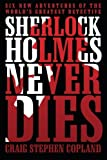 img - for Sherlock Holmes Never Dies: Six New Adventures of the World s Greatest Detective book / textbook / text book