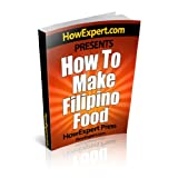 How To Cook Filipino Food - Your Step-By-Step Guide To Cooking Filipino Food ~ HowExpert Press