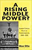 A Rising Middle Power?: German Foreign Policy in Transformation, 1989-1999
