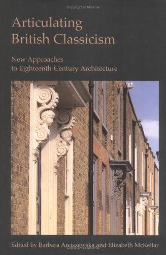 Articulating British Classicism: New Approaches to Eighteenth-Century Architecture (Reinterpreting Classicism: Culture, Reaction and Appropriation) (Articulating British Classicism compare prices)