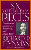 Six Not-so-easy Pieces: Lectures On Symmetry, Relativity, And Space-time (Helix Books) (0201150255) by Feynman, Richard P.