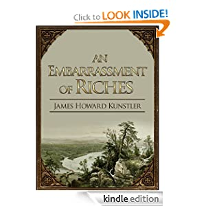 Kindle Daily Deal: An Embarrassment of Riches, by James Howard Kunstler. Publisher: Prospecta Press (November 1, 2011)