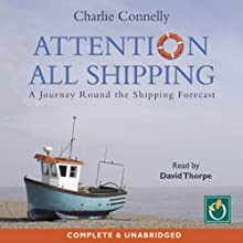 Attention All Shipping Audiobook by Charlie Connelly Narrated by David Thorpe