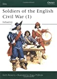Soldiers of the English Civil War (1): Infantry (Elite) (Vol 1)