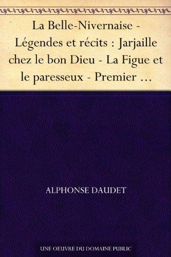 Alphonse Daudet - La Belle-Nivernaise - Légendes et récits : Jarjaille chez le bon Dieu - La Figue et le paresseux - Premier habit - Les Trois Messes basses - Le Nouveau maitre