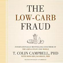The Low-Carb Fraud   Livre audio Auteur(s) : T. Colin Campbell Narrateur(s) : Don Hagen