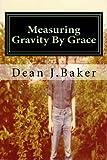 Measuring Gravity By Grace (Poems 1970-1980) (Volume 1)