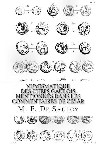 Numismatique des chefs gaulois mentionnés dans les commentaires de César  [De Saulcy, M. F.] (Tapa Blanda)