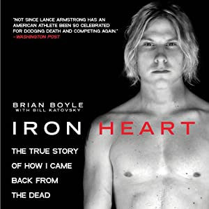 Iron Heart: The True Story of How I Came Back from the Dead | [Brian Boyle, Bill Katovsky]