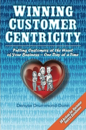 winning-customer-centricity-putting-customers-at-the-heart-of-your-business-one-day-at-a-time-by-den