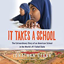 It Takes a School: The Extraordinary Story of an American School in the World's #1 Failed State Audiobook by Jonathan Starr Narrated by Malcolm Hillgartner