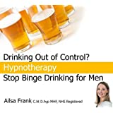 Stop Binge Drinking for Men: Change Your Drinking Habits With Hypnotherapyby Ailsa Frank