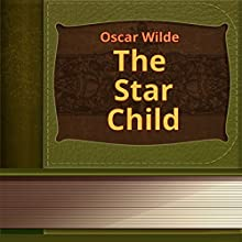 The Star Child (       UNABRIDGED) by Oscar Wilde Narrated by Anastasia Bertollo