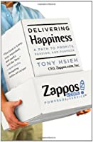 Delivering Happiness: A Path to Profits, Passion, and Purpose [First Edition]