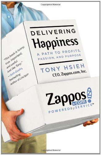 Delivering Happiness  A Path to Profits, Passion, and Purpose, Tony Hsieh