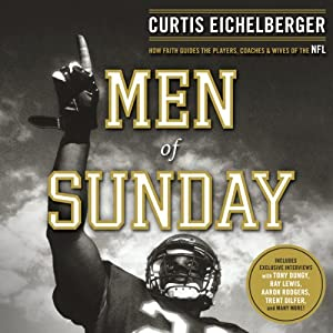 Men of Sunday: How Faith Guides the Players, Coaches, and Wives of the NFL | [Curtis Eichelberger]